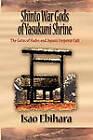 Shinto War Gods of Yasukuni Shrine: The Gates of Hades and Japan's Emperor Cult by Isao Ebihara (Paperback / softback, 2011)