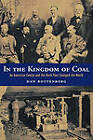 In the Kingdom of Coal: An American Family and the Rock That Changed the World by Dan Rottenburg (Hardback, 2003)