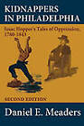 Kidnappers in Philadelphia: Isaac Hopper's Tales of Oppression 1780-1843 (Second Edition) by Isaac T Hopper, Daniel E Meaders (Hardback, 2009)