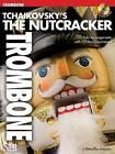Tchaikovsky's The Nutcracker (Trombone) by Cherry Lane Music Co ,U.S. (Paperback, 2007)