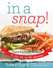 In a Snap!: Tasty Southern Recipes You Can Make in 5, 10, 15, or 30 Minutes by Tammy Algood (Paperback / softback, 2013)