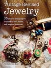 Vintage Revised Jewelry: 35 Step-by-Step Projects Inspired by Lost, Found, and Recycled Treasures by Nichole Bush (Paperback, 2013)