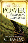 Hidden Power of Watching and Praying by Mahesh Chavda, Bonnie Chavda (Paperback, 2009)