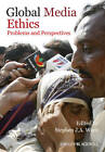 Global Media Ethics: Problems and Perspectives by John Wiley and Sons Ltd (Hardback, 2013)