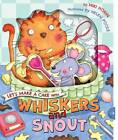 Let's Make a Cake with Whiskers and Snout by The Five Mile Press Pty Ltd (Novelty book, 2013)