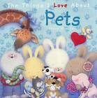 The Things I Love About Pets by Trace Moroney (Hardback, 2011)