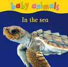 Baby Animals: In the Sea by Kingfisher (Board book, 2012)