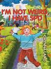 I'm Not Weird, I Have Sensory Processing Disorder (SPD): Alexandra's Journey (2nd Edition) by Chynna T. Laird (Hardback, 2012)