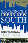 Educating the Urban New South: Atlanta and the Rise of Georgia State University, 1913-1969 by Merl E. Reed (Hardback, 2009)