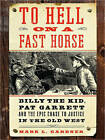 To Hell on a Fast Horse Large Print: Billy the Kid, Pat Garrett, and theEpic Chase to Justice in the Old West by Mark Lee Gardner (Paperback, 2010)