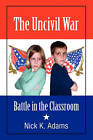 The Uncivil War: Battle in the Classroom by Nick K Adams (Paperback / softback, 2010)