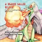 A Dragon Called Wilbur: How a Fire-Breathing Dragon Made Friends by Bronwyn Heeney (Paperback / softback, 2012)