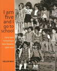 I am Five and I Go to School: Early Years Schooling in New Zealand, 1900-2010 by Helen May (Paperback, 2011)