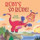 Ruby's So Rude by Judith Heneghan (Hardback, 2013)