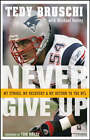 Never Give Up: My Stroke, My Recovery, and My Return to the NFL by Tedy Bruschi, Michael Holley (Paperback, 2008)
