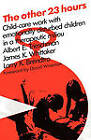 The Other 23 Hours: Child Care Work with Emotionally Disturbed Children in a Therapeutic Milieu by James Whittaker, Larry K. Brendtro, Albert E. Trieschman (Paperback, 1962)