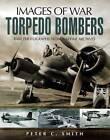 Torpedo Bombers by Peter C. Smith (Hardback, 2007)