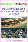 Saviours or Destroyers: The Relationship Between the Human Species and the Rest of Life on Earth by Neil Paul Cummins (Paperback, 2012)