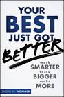 Your Best Just Got Better: Work Smarter, Think Bigger, Make More by Jason W. Womack (Hardback, 2012)