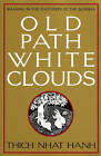 Old Path, White Clouds: Walking in the Footsteps of the Buddha by Thich Nhat Hanh (Paperback, 1991)