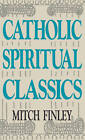 Catholic Spiritual Classics: Introductions to Twelve Classics of Christian Spirituality by Mitch Finley (Paperback, 1987)