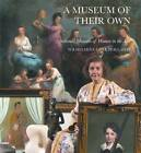 A Museum of Their Own: National Museum of Women in the Arts by Abbeville Press Inc.,U.S. (Hardback, 2008)