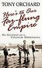 Here's to Our Far-Flung Empire by Tony Orchard (Paperback / softback, 2010)