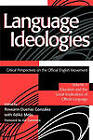 Language Ideologies: Critical Perspectives on the Official English Movement: Volume I: Education and the Social Implications of Official Language by Lawrence Erlbaum Associates Inc (Paperback, 2000)