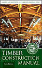Timber Construction Manual by American Institute of Timber Construction (AITC) (Hardback, 2012)