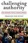 Challenging Authority: How Ordinary People Change America by Frances Fox Piven (Paperback, 2008)