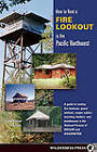 How to Rent a Fire Lookout in the Pacific Northwest by Tish McFadden, Tom Foley (Paperback, 2005)