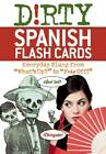 Dirty Spanish Flash Cards: Everyday Slang from  What's Up?  to  F*%# off! by Ulysses Press (Mixed media product, 2012)