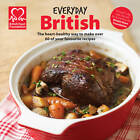 Everyday British: The Heart-Healthy Way to Make Your Favourite Dishes by British Heart Foundation (Hardback, 2013)