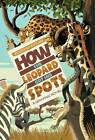 How The Leopard Got His Spots by Rudyard Kipling (Paperback, 2013)