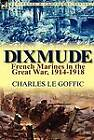 Dixmude: French Marines in the Great War, 1914-1918 by Charles Le Goffic (Hardback, 2011)