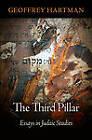 The Third Pillar: Essays in Judaic Studies by Geoffrey Hartman (Hardback, 2011)