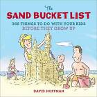 The Sand Bucket List: 366 Things to Do with Your Kids Before They Grow Up by David Hoffman (Hardback, 2012)