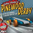 Getting Started in Pinewood Derby: Step-by-step Workbook to Building Your First Car by Troy Thorne (Paperback, 2011)