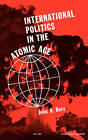 International Politics in the Atomic Age by John H. Herz (Paperback, 1962)