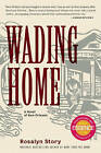 Wading Home: A Novel of New Orleans by Rosalyn Story (Paperback, 2010)