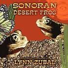 Sonoran Desert Frog by Lynn Zubal (Paperback / softback, 2011)