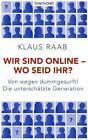 Wir sind online - wo seid ihr? von Klaus Raab (2011, Gebunden)