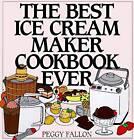 The Best Ice Cream Maker Cookbook by Peggy Fallon (Hardback, 1998)