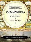 Pathfinders: A Global History of Exploration by Dr. Felipe Fernandez-Armesto (Paperback, 2007)
