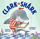 Clark the Shark by Bruce Hale (Hardback, 2013)