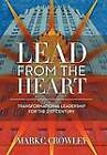 Lead from the Heart: Transformational Leadership for the 21st Century by Mark C Crowley (Hardback, 2011)