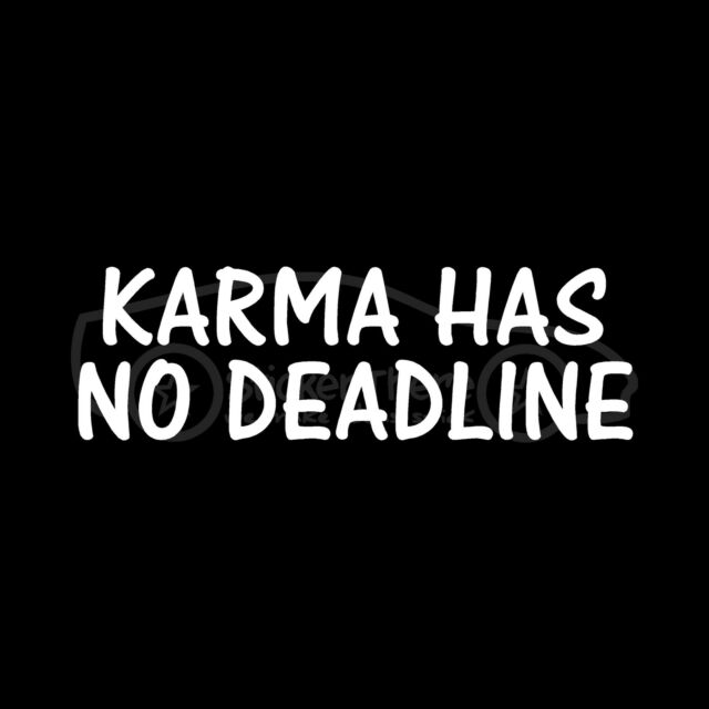 KARMA HAS NO DEADLINE Sticker What Goes Around Comes Vinyl Decal Car Truck Cute