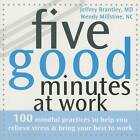 Five Good Minutes at Work: 100 Mindful Practices to Help You Relieve Stress and Bring Y by Wendy Millstine, Jeffrey Brantley (Paperback, 2007)