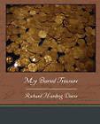 My Buried Treasure by Richard Harding Davis (Paperback / softback, 2010)