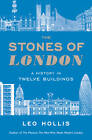 The Stones of London: A History in Twelve Buildings by Leo Hollis (Paperback, 2012)